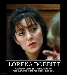 lorena-bobbitt-just-merely-uttering-her-name-and-can-hear-ev-demotivational-posters-1368865017
